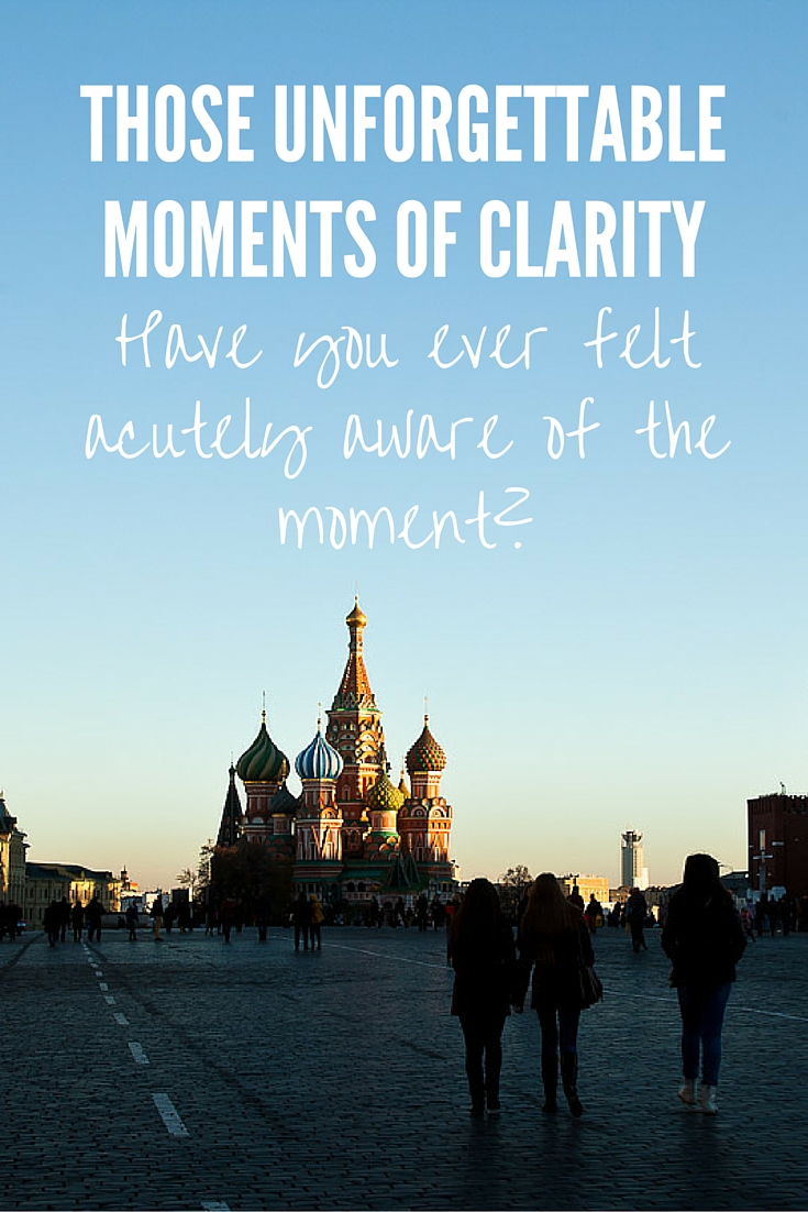 Moments of Clarity // Have you ever felt acutely aware of the moment?