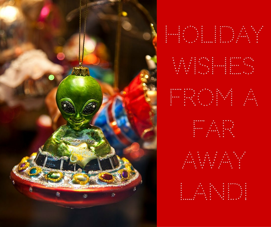 Holiday Wishes From a Far Away Land!
